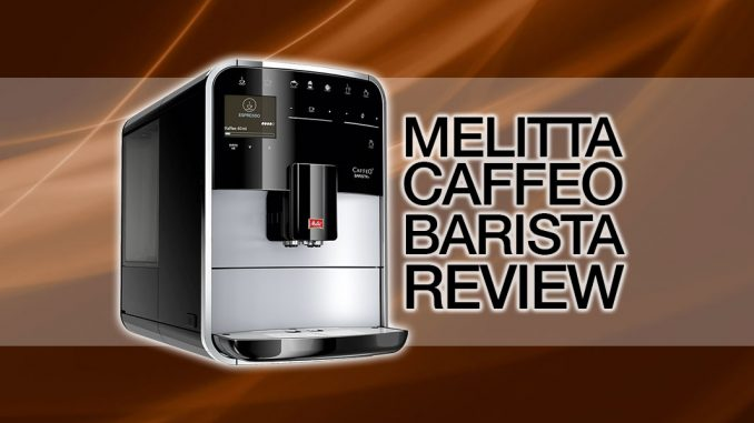 Melitta Caffeo Barista Coffee Machine Review Cleverhabcouk